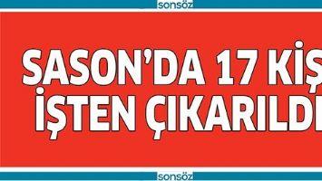 SASON'DA 17 KİŞİ İŞTEN ÇIKARILDI