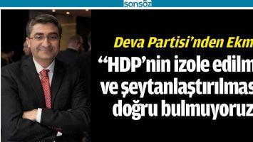 """""""HDP'nin izole edilmesi ve şeytanlaştırılmasını doğru bulmuyoruz"""""""