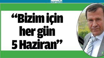 """""""BİZİM İÇİN HER GÜN 5 HAZİRAN"""""""