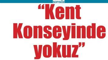 """""""KENT KONSEYİNDE YOKUZ"""""""