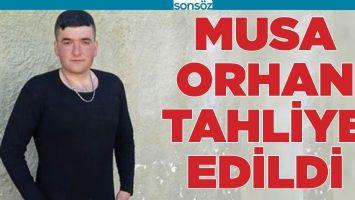 MUSA ORHAN TAHLİYE EDİLDİ