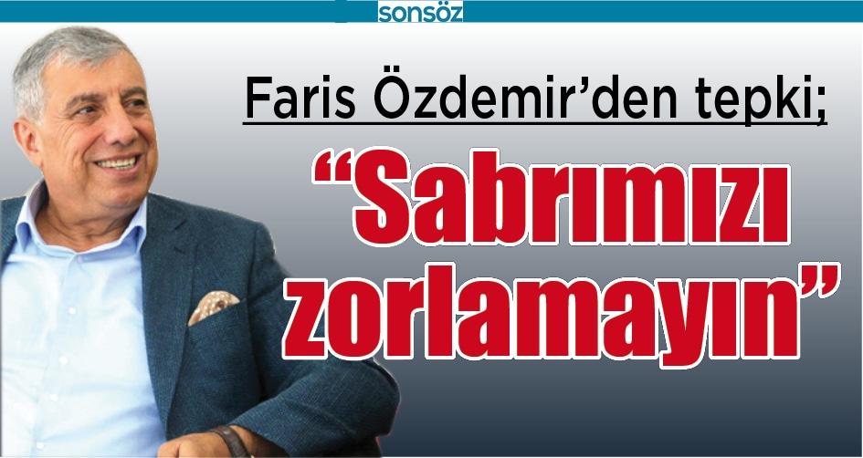 FARİS ÖZDEMİR'DEN TEPKİ