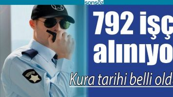792 İŞÇİ ALINIYOR, KURA TARİHİ BELLİ OLDU