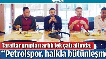 """""""PETROLSPOR, HALKLA BÜTÜNLEŞMELİ"""""""