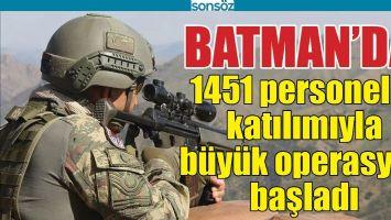 BATMAN'DA BÜYÜK OPERAYON BAŞLADI
