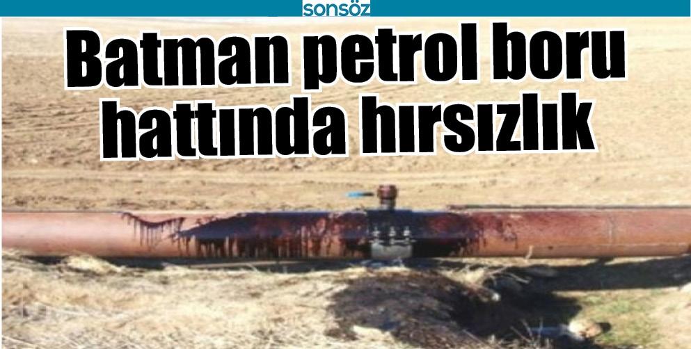 BATMAN PETROL BORU HATTINDA HIRSIZLIK