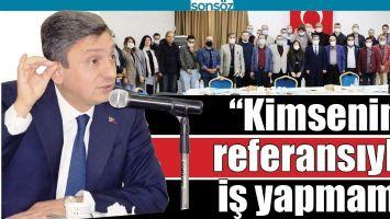 """""""KİMSENİN REFERANSIYLA İŞ YAPMAM"""""""
