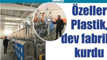 ÖZELLER PLASTİK, DEV FABRİKA KURDU