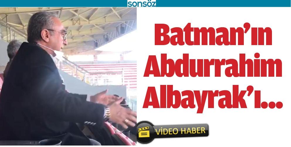 BATMAN'IN ABDURRAHİM ALBAYRAK'I