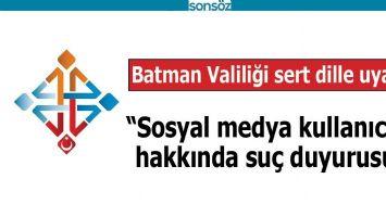 BATMAN VALİLİĞİ SERT DİLLE UYARDI