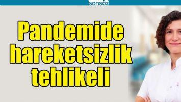 PANDEMİDE HAREKETSİZLİK TEHLİKELİ