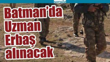 BATMAN'DA UZMAN ERBAŞ ALINACAK