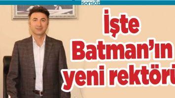 BATMAN'IN YENİ REKTÖRÜ BELLİ OLDU