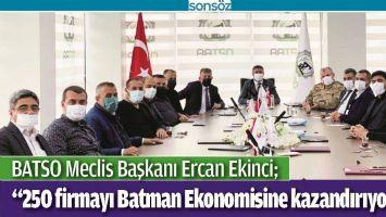 """""""250 FİRMAYI BATMAN EKONOMİSİNE KAZANDIRIYORUZ"""""""