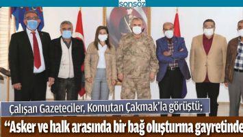 """""""ASKER VE HALK ARASINDA BİR BAĞ OLUŞTURMA GAYRETİNDEYİM"""""""