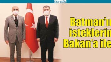 BATMAN'IN İSTEKLERİNİ BAKAN'A İLETTİ