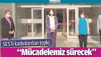 """""""MÜCADELEMİZ SÜRECEK"""""""