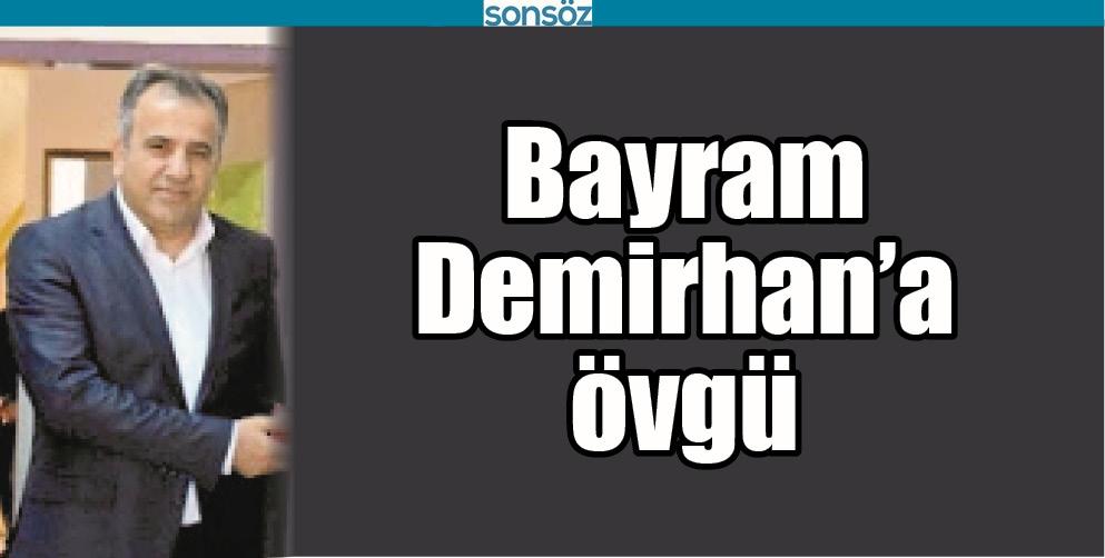BAYRAM DEMİRHAN'A ÖVGÜ