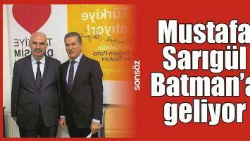 MUSTAFA SARIGÜL BATMAN'A GELİYOR