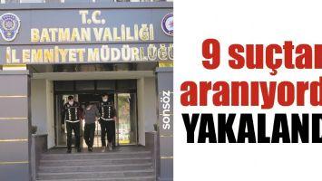 9 SUÇTAN ARANIYORDU, YAKALANDI!