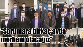 """""""SORUNLARA BİRKAÇ AYDA MERHEM OLACAĞIZ"""""""