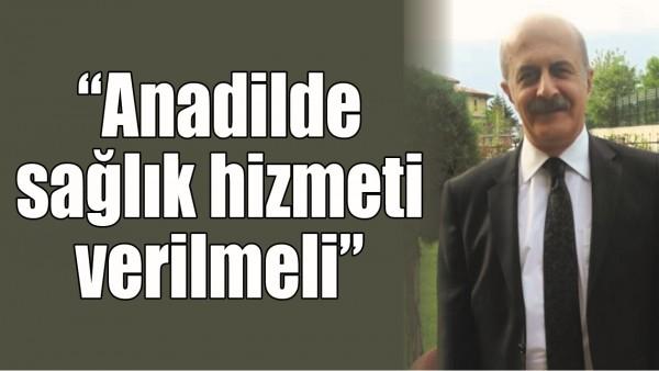 """""""ANADİLDE SAĞLIK HİZMETİ VERİLMELİ"""""""