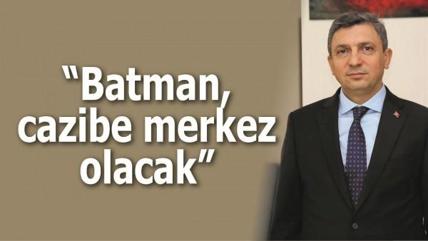 """BATMAN, CAZİBE MERKEZ OLACAK"""