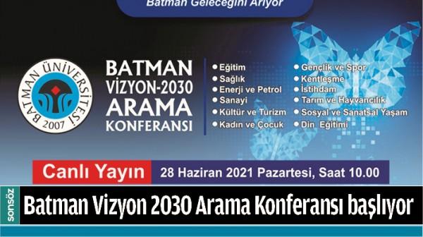 BATMAN VİZYON 2030 ARAMA KONFERANSI BAŞLIYOR