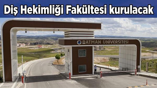 BATMAN'A DİŞ HEKİMLİĞİ FAKÜLTESİ KURULACAK