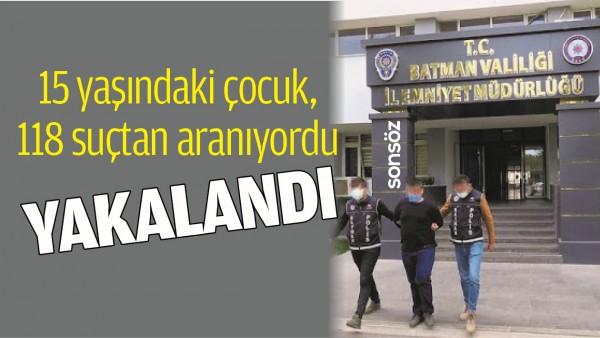 BATMAN'DA 15 YAŞINDAKİ ÇOCUK, 118 SUÇTAN ARANIYORDU!