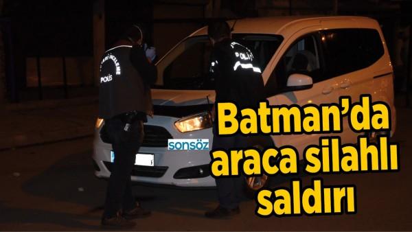 BATMAN'DA ARACA SİLAHLI SALDIRI