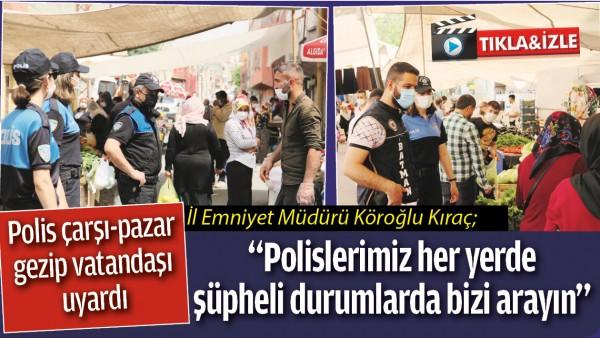 BATMAN'DA POLİS ÇARŞI-PAZAR GEZİP VATANDAŞI UYARDI