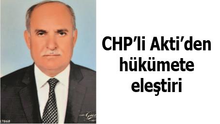 CHP'Lİ AKTİ'DEN HÜKÜMETE ELEŞTİRİ