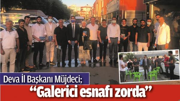 "DEVA İL BAŞKANI MÜJDECİ; ""GALERİCİ ESNAFI ZORDA"""