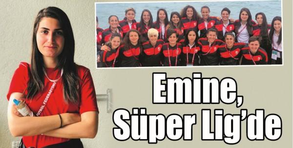 EMİNE, SÜPER LİG'DE