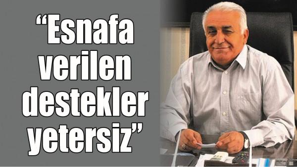 """""""ESNAFA VERİLEN DESTEKLER YETERSİZ"""""""