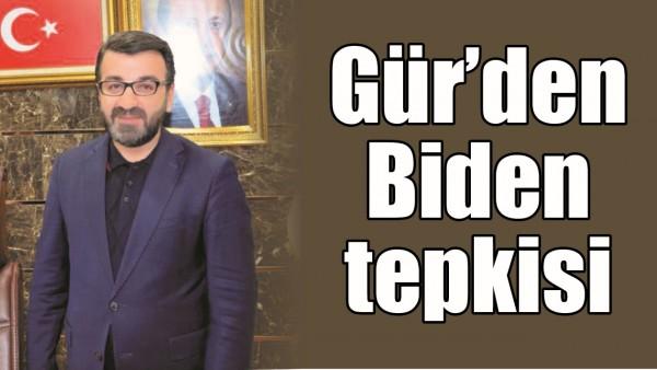 GÜR'DEN BİDEN TEPKİSİ