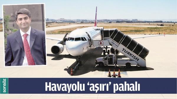 HAVAYOLU 'AŞIRI' PAHALI