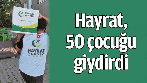 HAYRAT, 50 ÇOCUĞU GİYDİRDİ