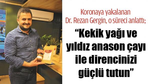 KORONAYA YAKALANAN DR. REZAN GERGİN, O SÜRECİ ANLATTI