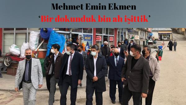 Mehmet Emin Ekmen 'Bir dokunduk bin ah işittik'