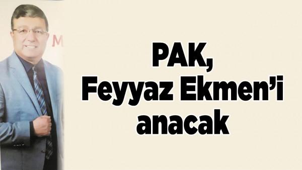 PAK, FEYYAZ EKMEN'İ ANACAK
