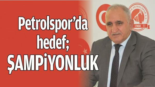 PETROLSPOR'DA HEDEF; ŞAMPİYONLUK