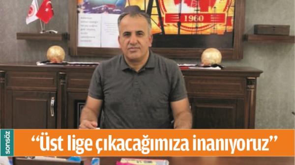 """""""ÜST LİGE ÇIKACAĞIMIZA İNANIYORUZ"""""""