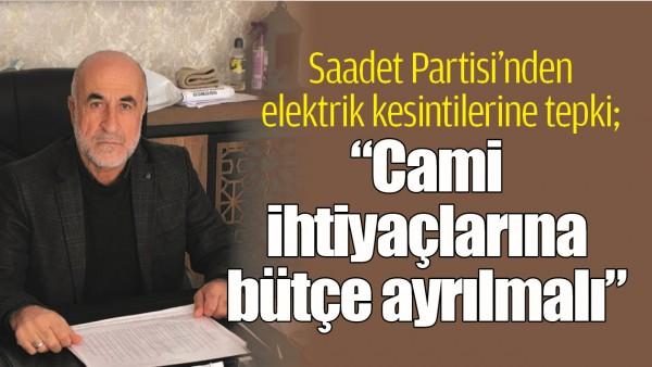 SAADET PARTİSİ'NDEN ELEKTRİK KESİNTİLERİNE TEPKİ