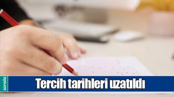 TERCİH TARİHLERİ UZATILDI