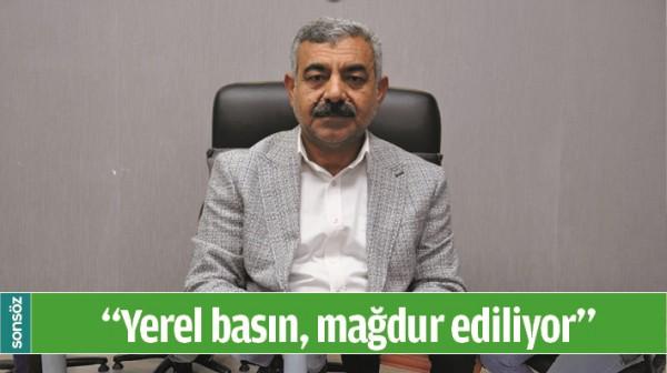 """""""YEREL BASIN, MAĞDUR EDİLİYOR"""""""